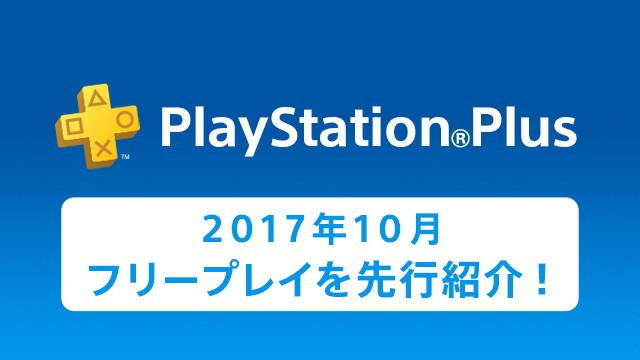 PS Plus提供コンテンツ 2017年10月更新情報の一部を先行紹介!